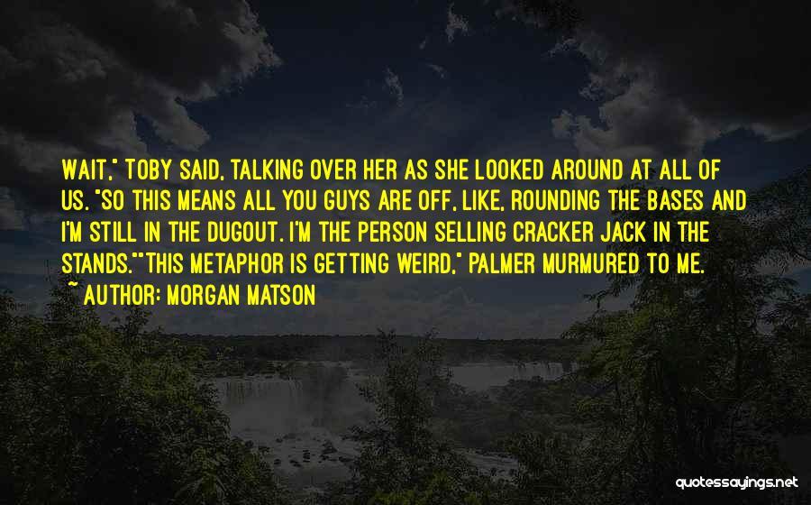 Morgan Matson Quotes 1483153