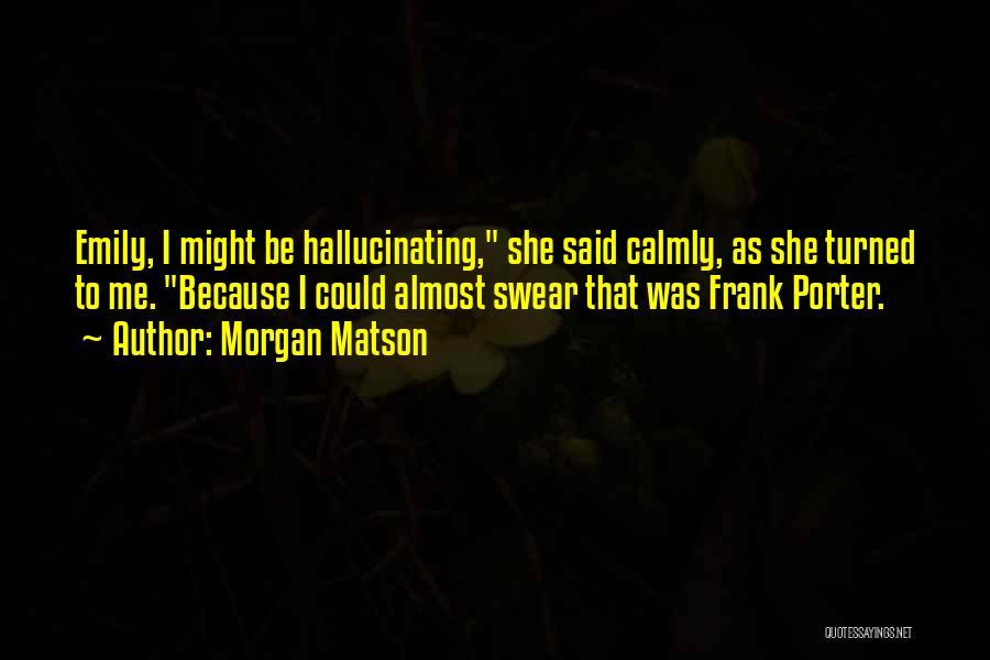 Morgan Matson Quotes 1522251
