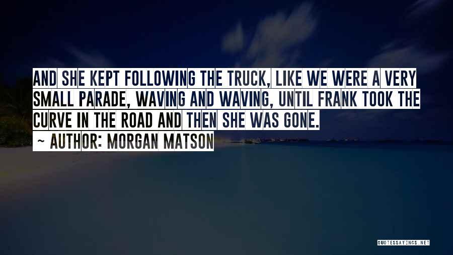 Morgan Matson Quotes 749190