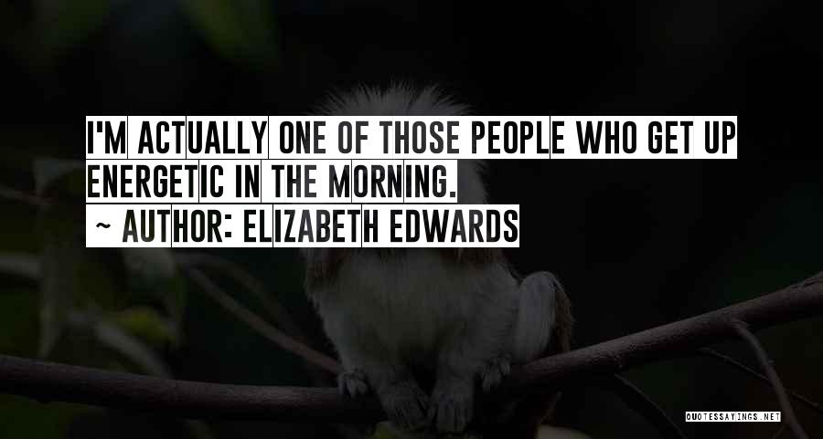 Morning Energetic Quotes By Elizabeth Edwards