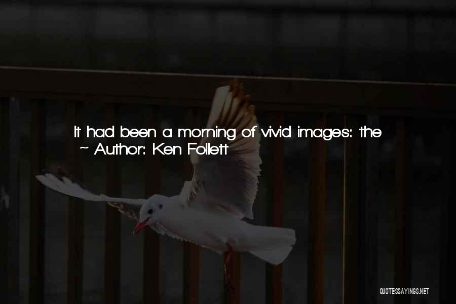 Morning For Him Quotes By Ken Follett