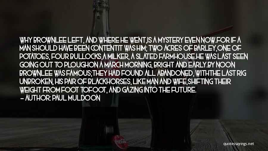 Morning For Him Quotes By Paul Muldoon