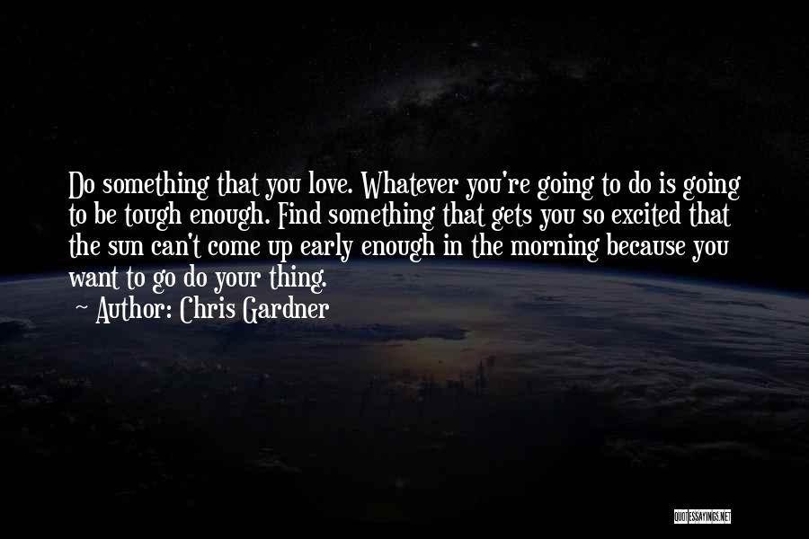 Morning Sun Love Quotes By Chris Gardner