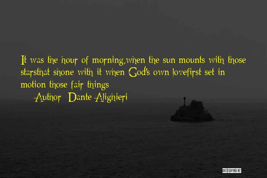 Morning Sun Love Quotes By Dante Alighieri