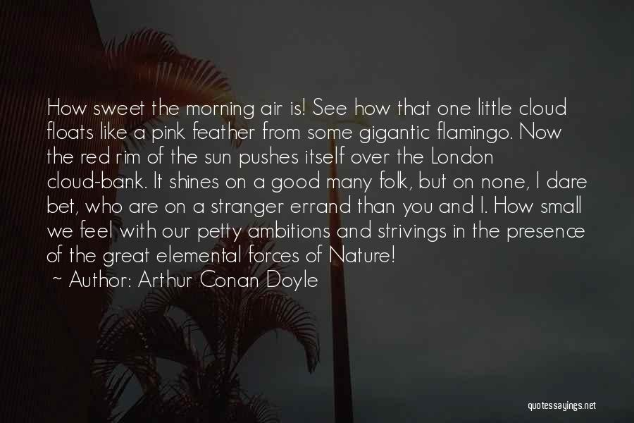 Morning With Nature Quotes By Arthur Conan Doyle
