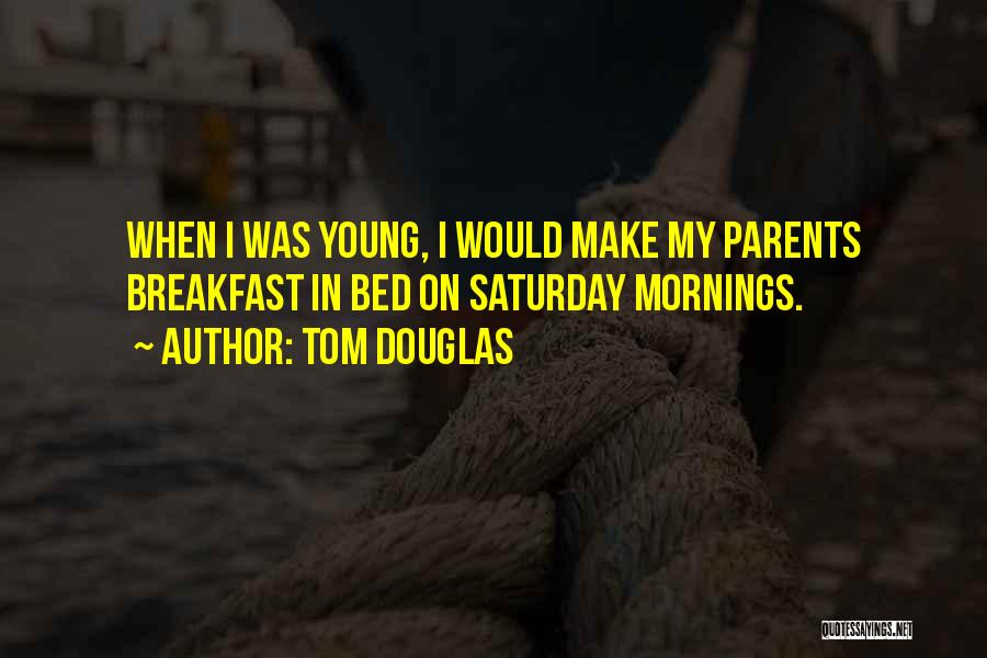 Mornings In Bed Quotes By Tom Douglas