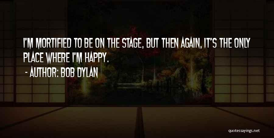 Mortified Quotes By Bob Dylan