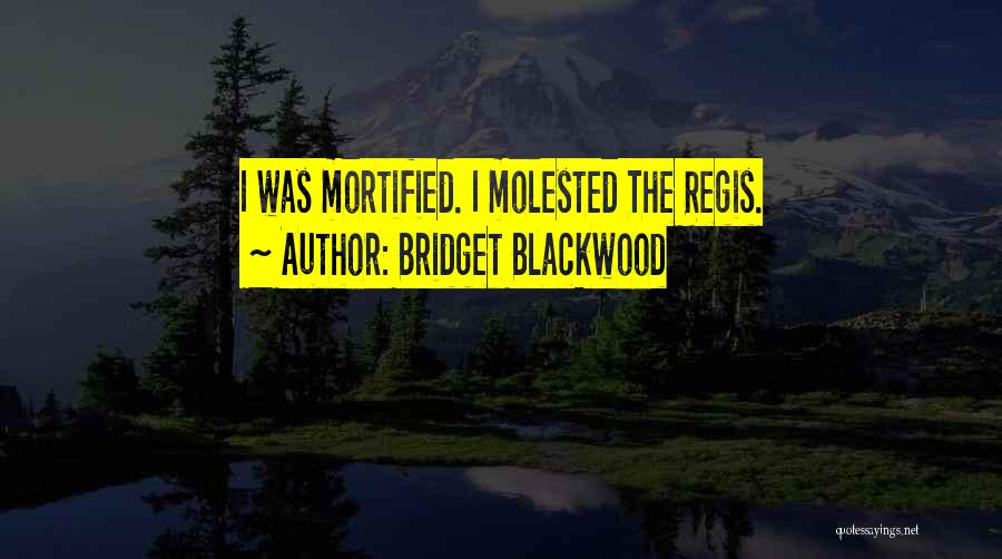 Mortified Quotes By Bridget Blackwood