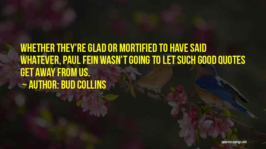 Mortified Quotes By Bud Collins