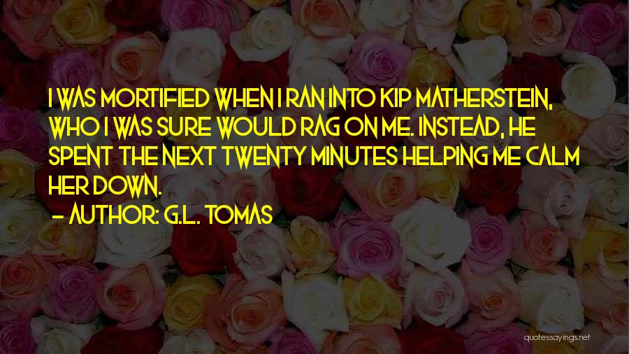 Mortified Quotes By G.L. Tomas