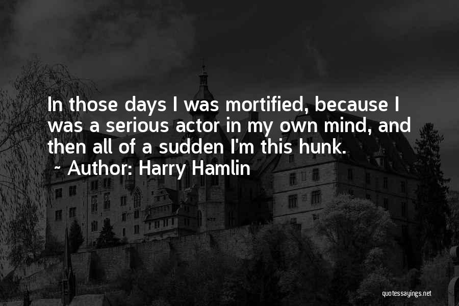Mortified Quotes By Harry Hamlin