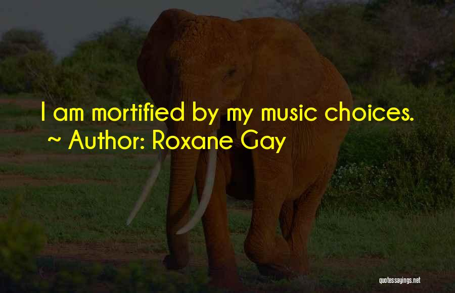 Mortified Quotes By Roxane Gay