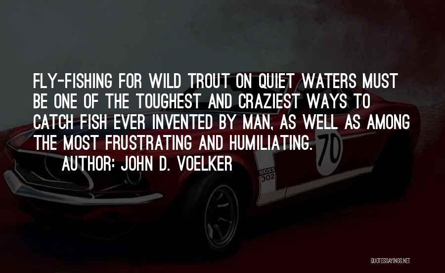 Most Craziest Quotes By John D. Voelker