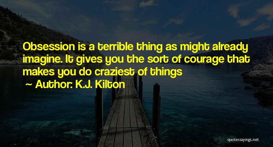 Most Craziest Quotes By K.J. Kilton