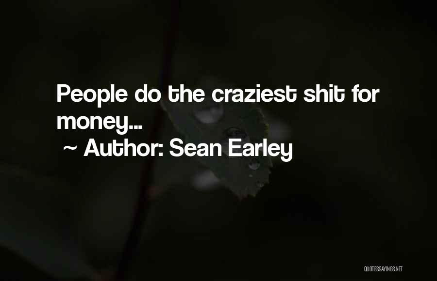 Most Craziest Quotes By Sean Earley