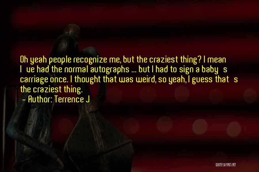 Most Craziest Quotes By Terrence J
