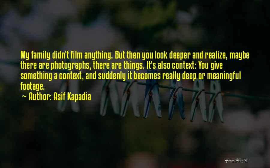 Most Deep And Meaningful Quotes By Asif Kapadia