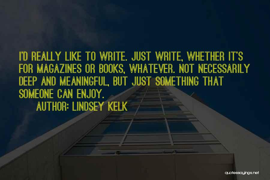 Most Deep And Meaningful Quotes By Lindsey Kelk