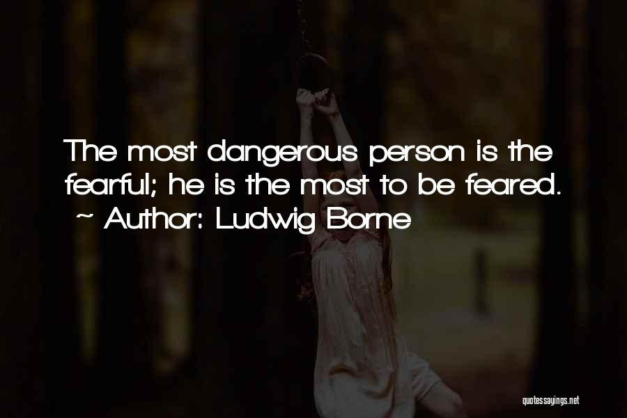 Most Feared Quotes By Ludwig Borne