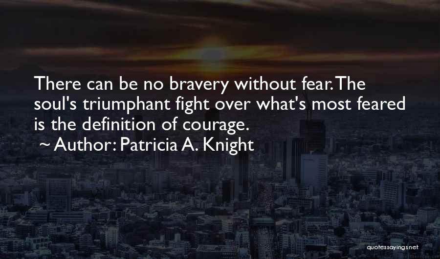 Most Feared Quotes By Patricia A. Knight
