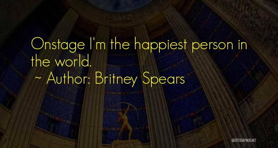 Most Happiest Person In The World Quotes By Britney Spears