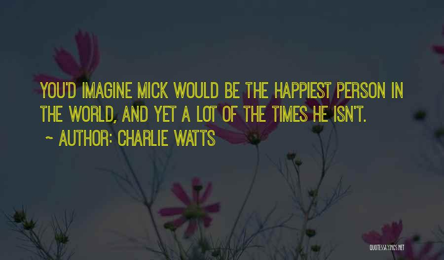 Most Happiest Person In The World Quotes By Charlie Watts