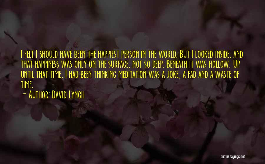 Most Happiest Person In The World Quotes By David Lynch