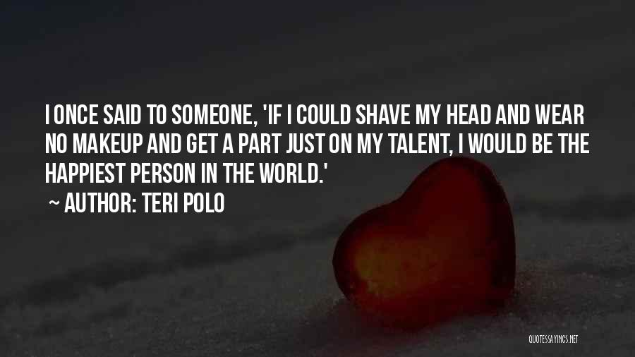 Most Happiest Person In The World Quotes By Teri Polo