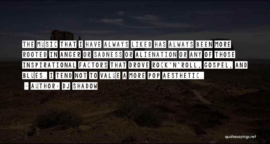 Most Liked Inspirational Quotes By DJ Shadow