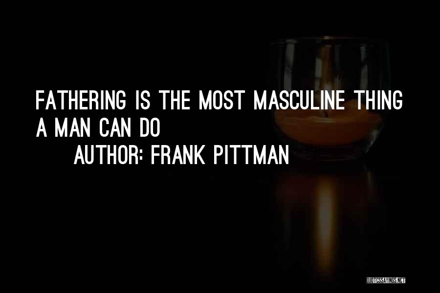 Most Masculine Quotes By Frank Pittman