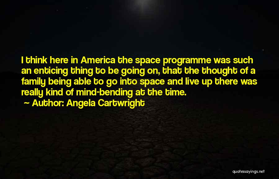 Most Mind Bending Quotes By Angela Cartwright