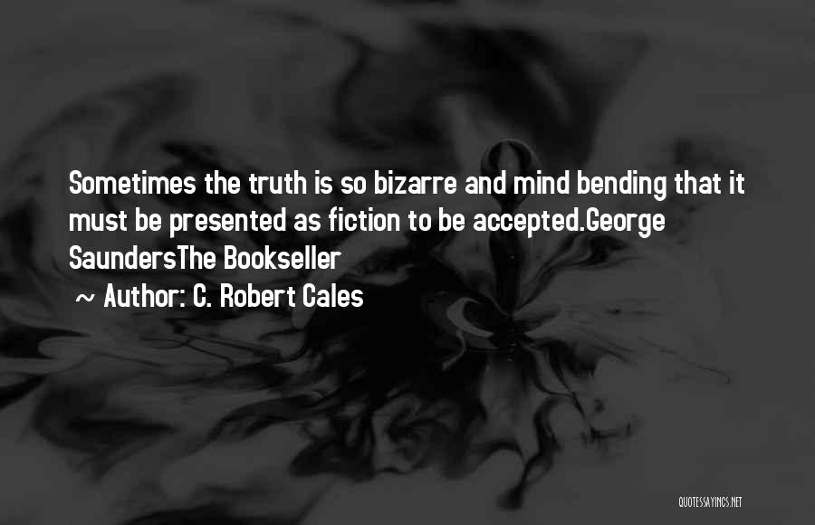 Most Mind Bending Quotes By C. Robert Cales