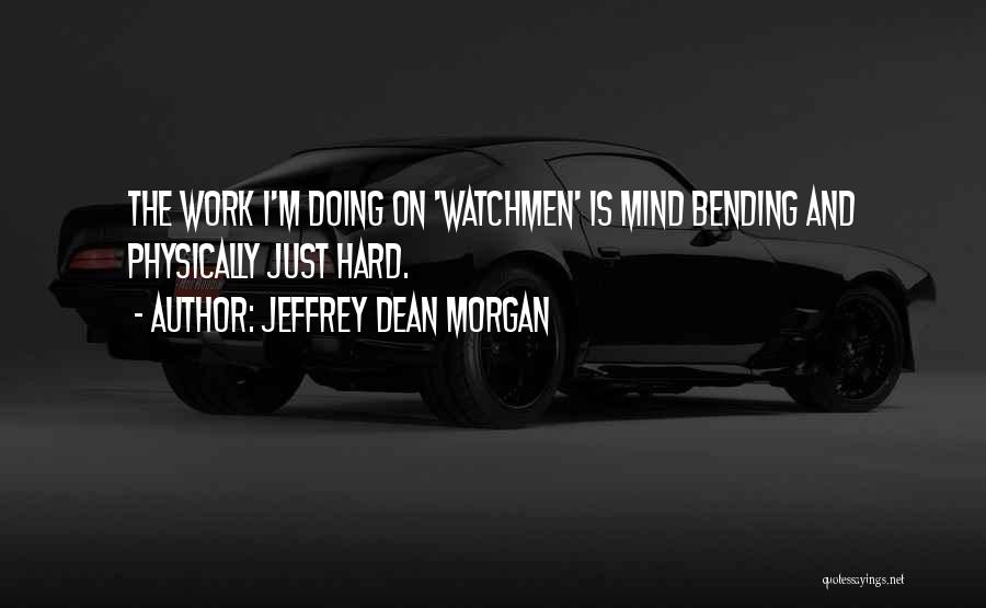 Most Mind Bending Quotes By Jeffrey Dean Morgan