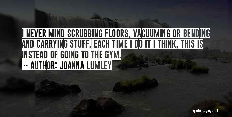 Most Mind Bending Quotes By Joanna Lumley