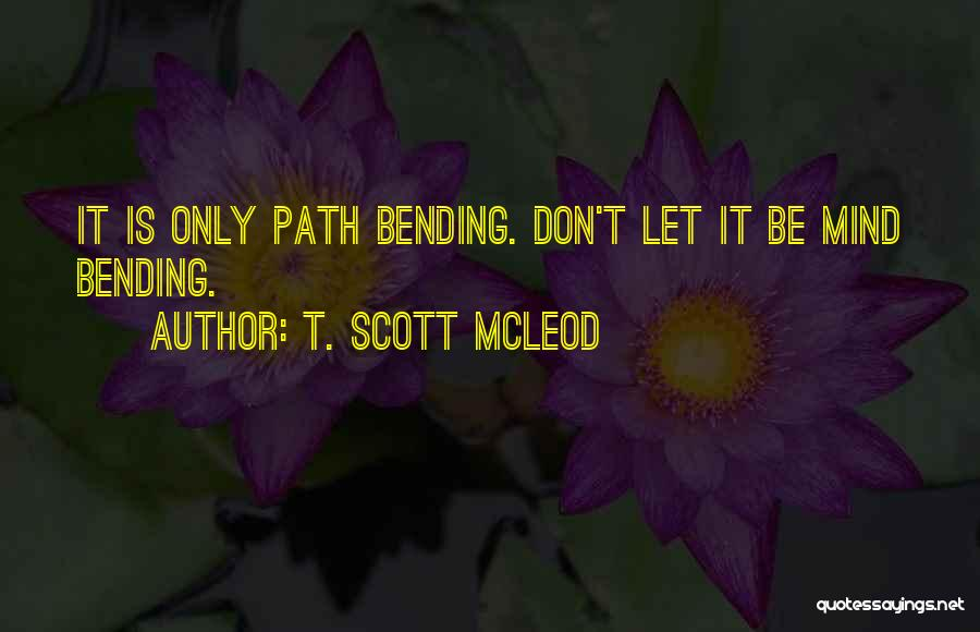 Most Mind Bending Quotes By T. Scott McLeod