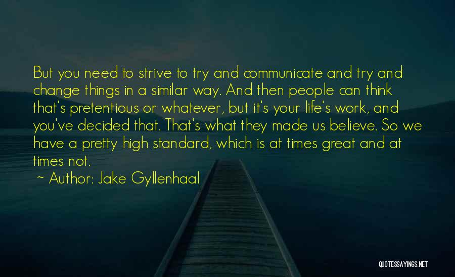 Most Pretentious Quotes By Jake Gyllenhaal