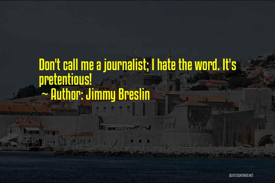 Most Pretentious Quotes By Jimmy Breslin