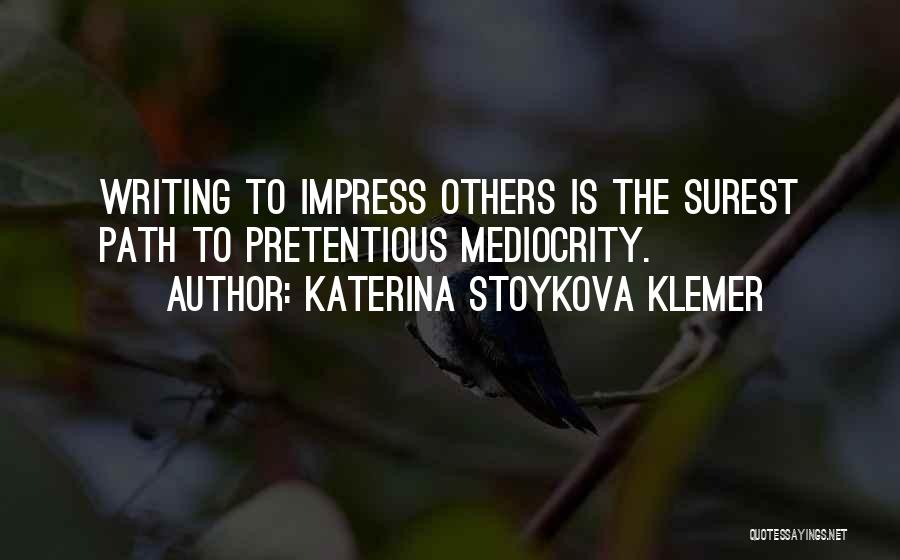 Most Pretentious Quotes By Katerina Stoykova Klemer