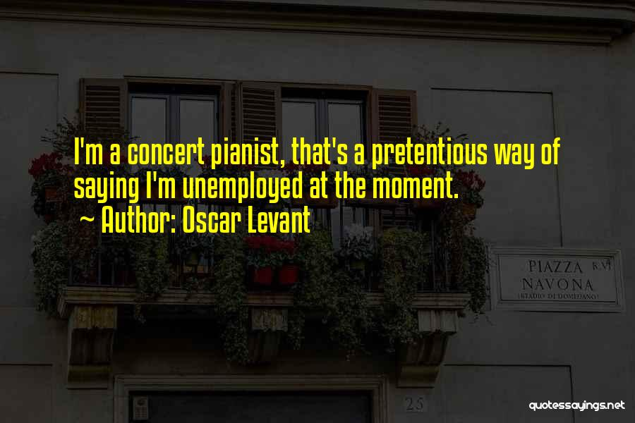 Most Pretentious Quotes By Oscar Levant