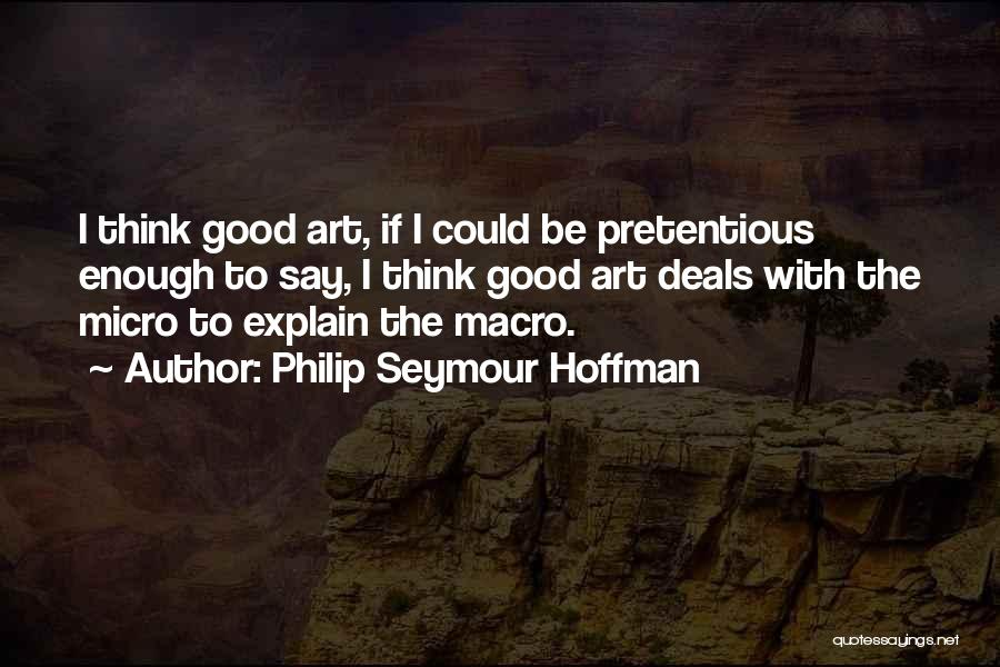 Most Pretentious Quotes By Philip Seymour Hoffman