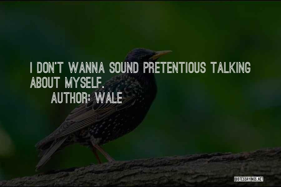 Most Pretentious Quotes By Wale
