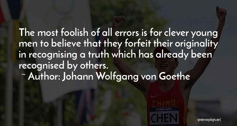 Most Recognised Quotes By Johann Wolfgang Von Goethe