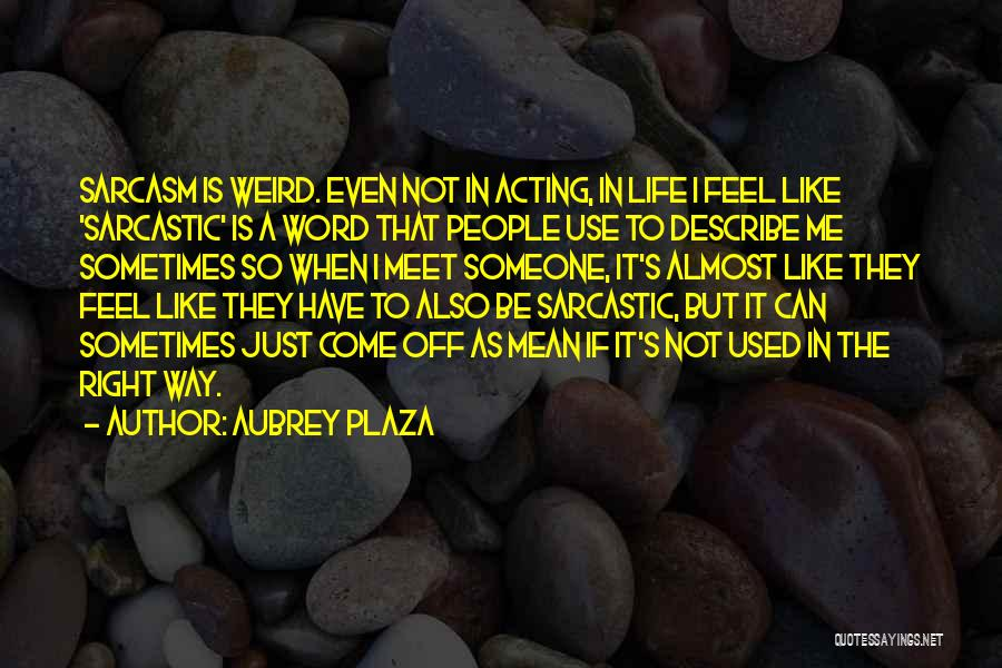 Most Sarcastic Quotes By Aubrey Plaza