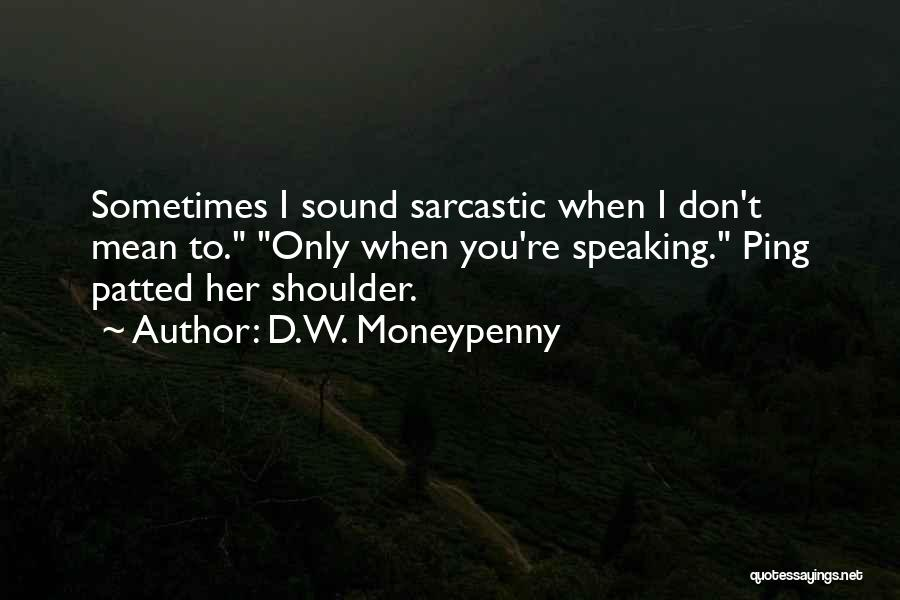 Most Sarcastic Quotes By D.W. Moneypenny