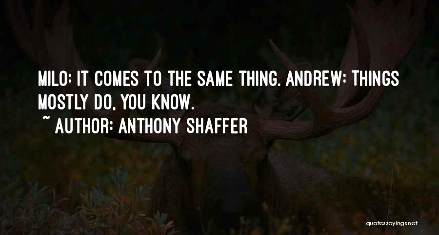 Mostly Quotes By Anthony Shaffer