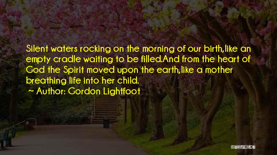 Mother Birth Quotes By Gordon Lightfoot