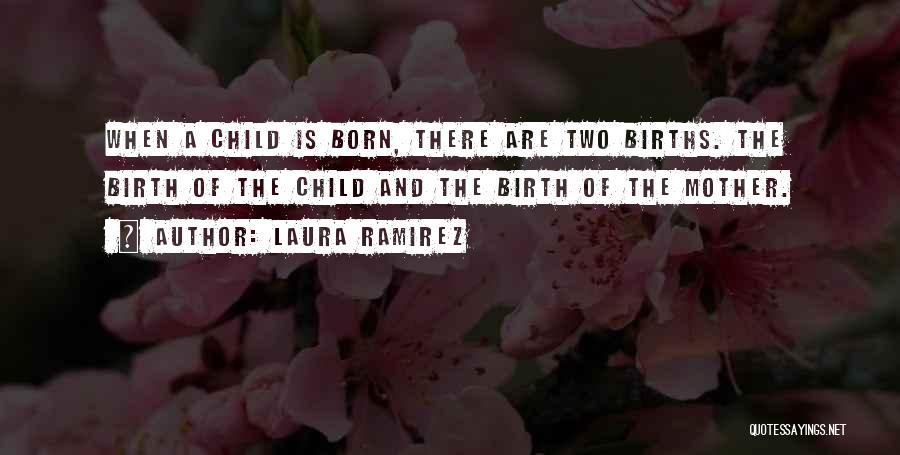 Mother Birth Quotes By Laura Ramirez