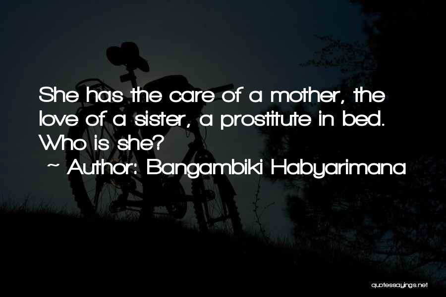 Mother Care Quotes By Bangambiki Habyarimana