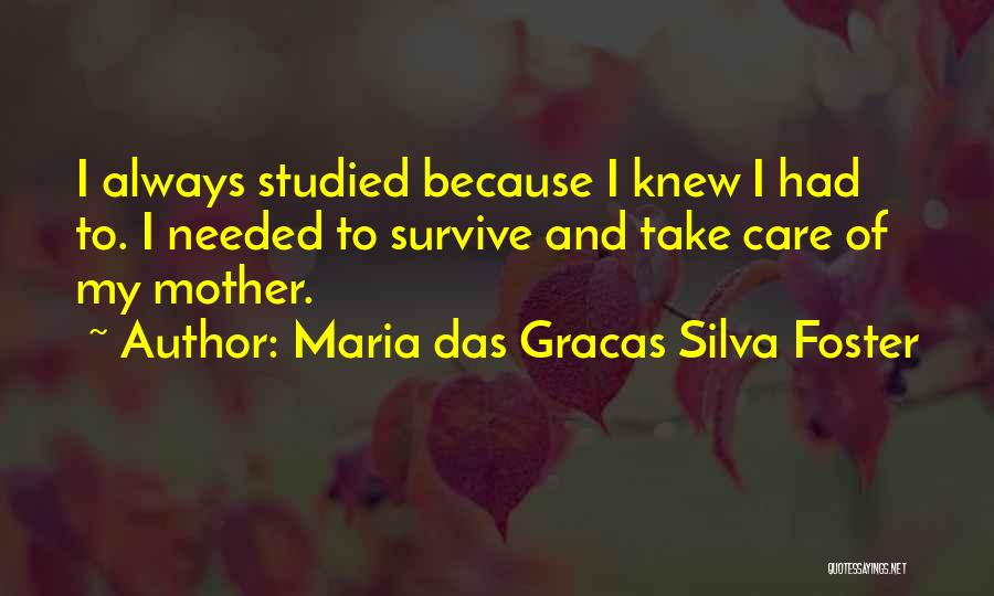 Mother Care Quotes By Maria Das Gracas Silva Foster