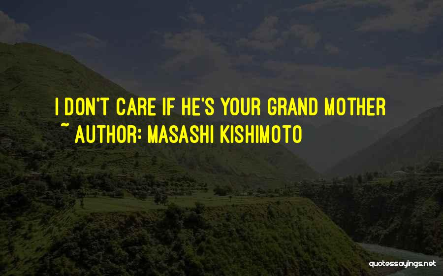 Mother Care Quotes By Masashi Kishimoto